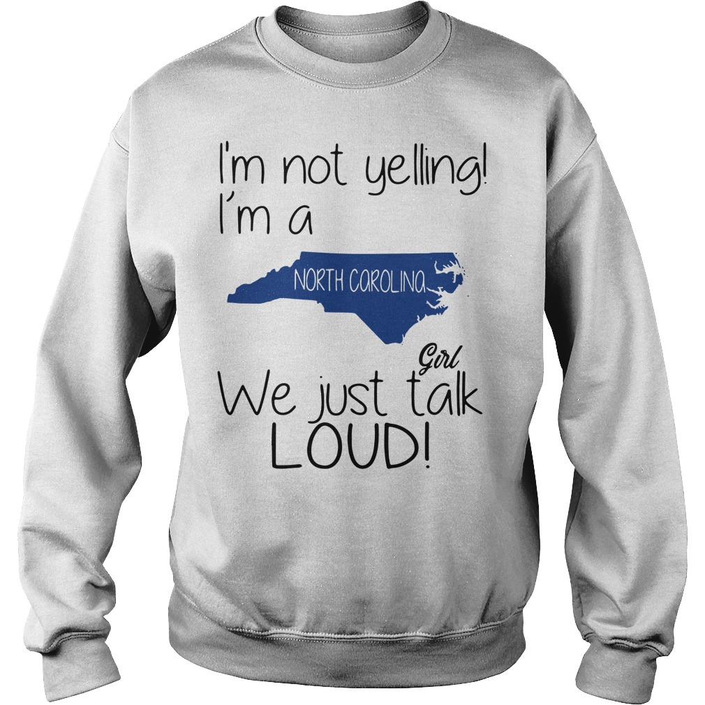 I'm not yelling I'm a North Carolina girl We just talk loud Sweater