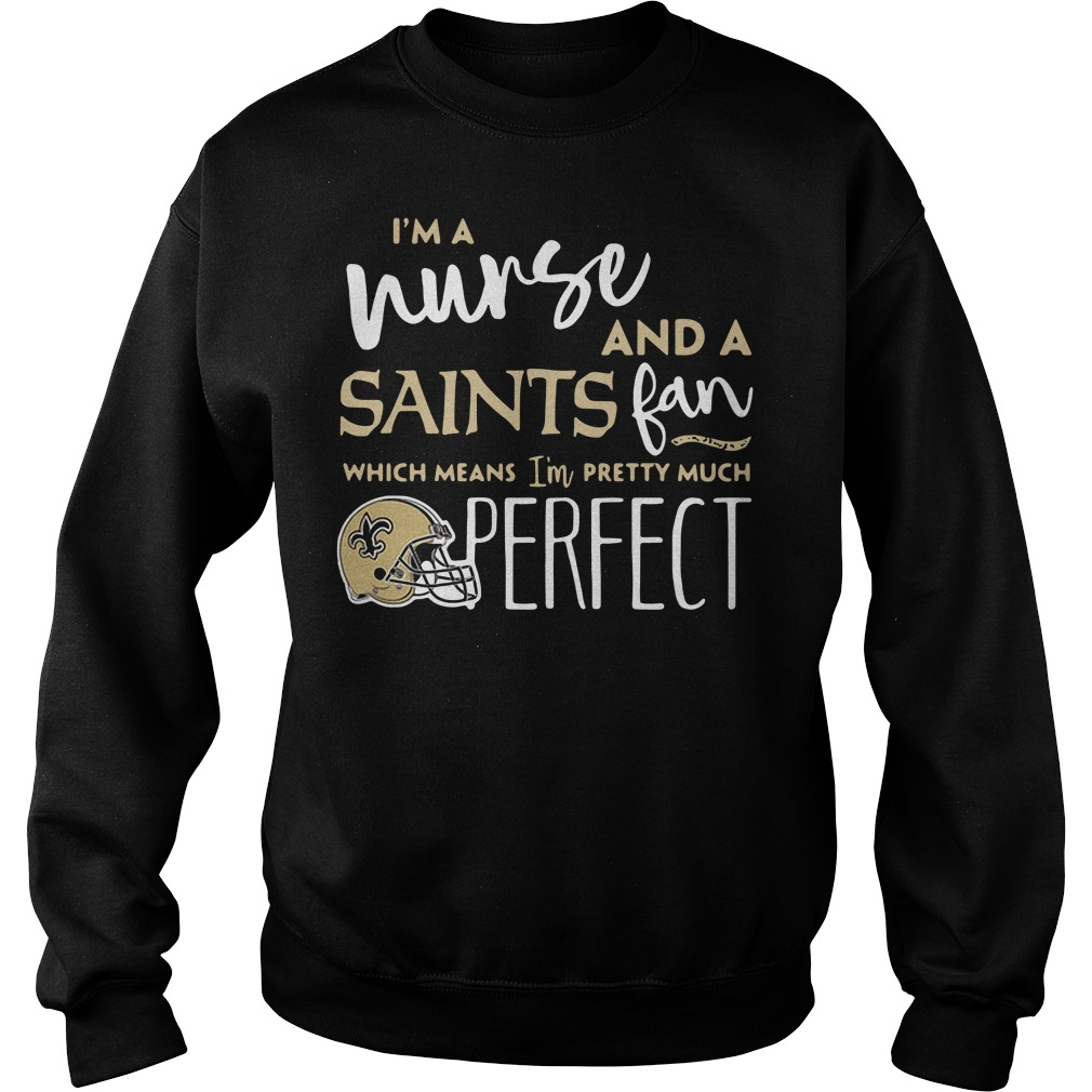 I'm a nurse and a Saints fan which means I'm pretty much perfect Sweater