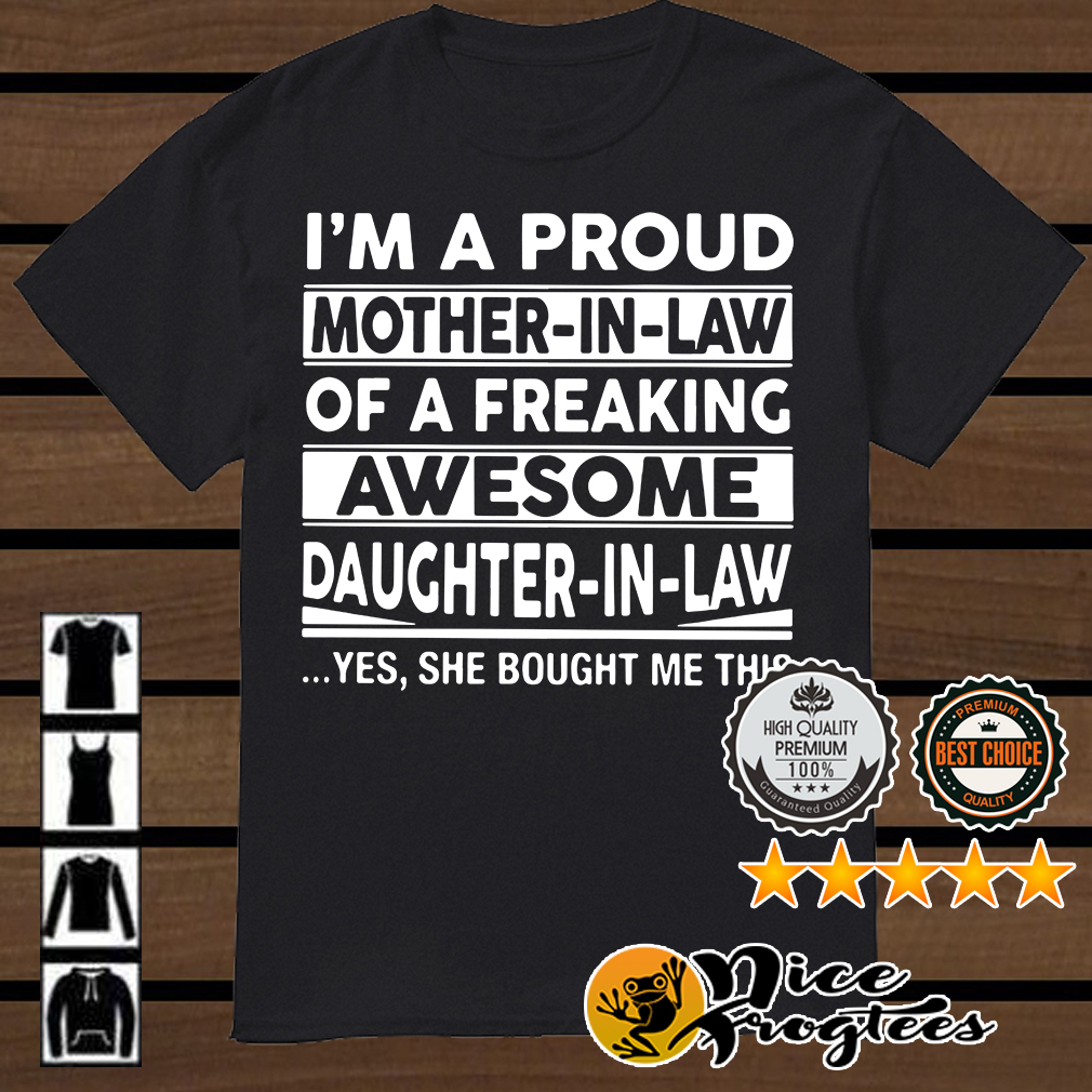 6ade51b11 I'm a proud mother-in-law of a freaking awesome daughter-in-law yes shirt