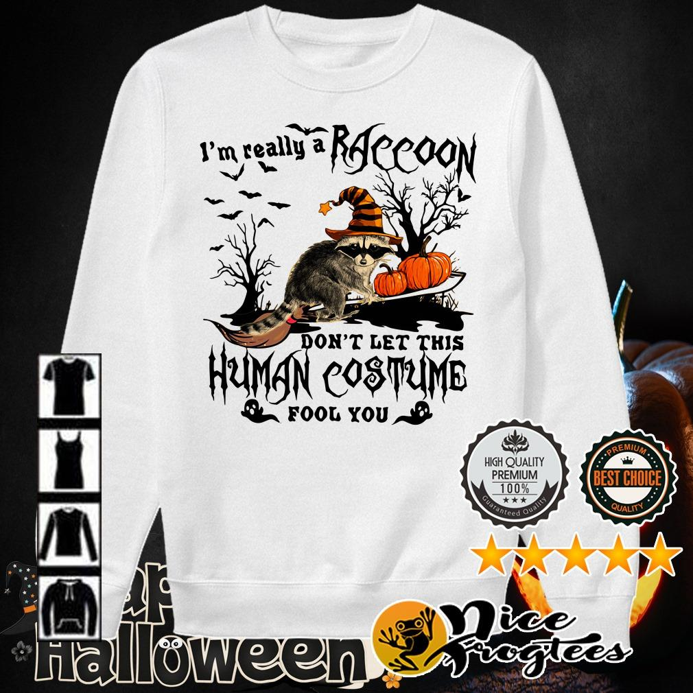 I'm really a Raccoon don't let this human costume fool you Halloween shirt