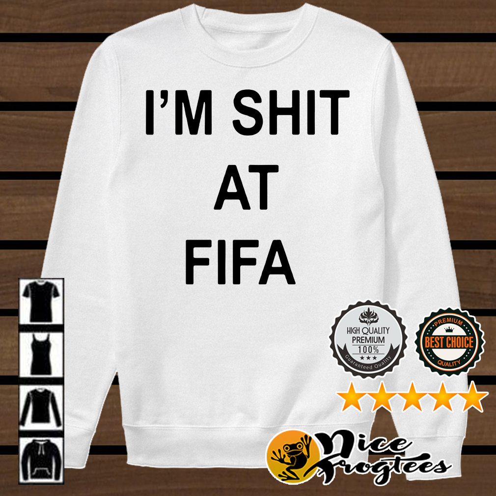 I'm shit at FIFA shirt