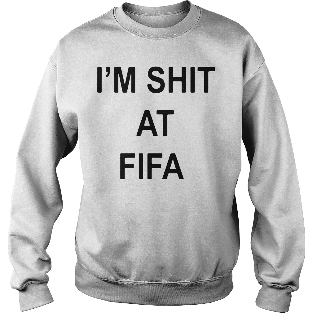 I'm shit at FIFA Sweater