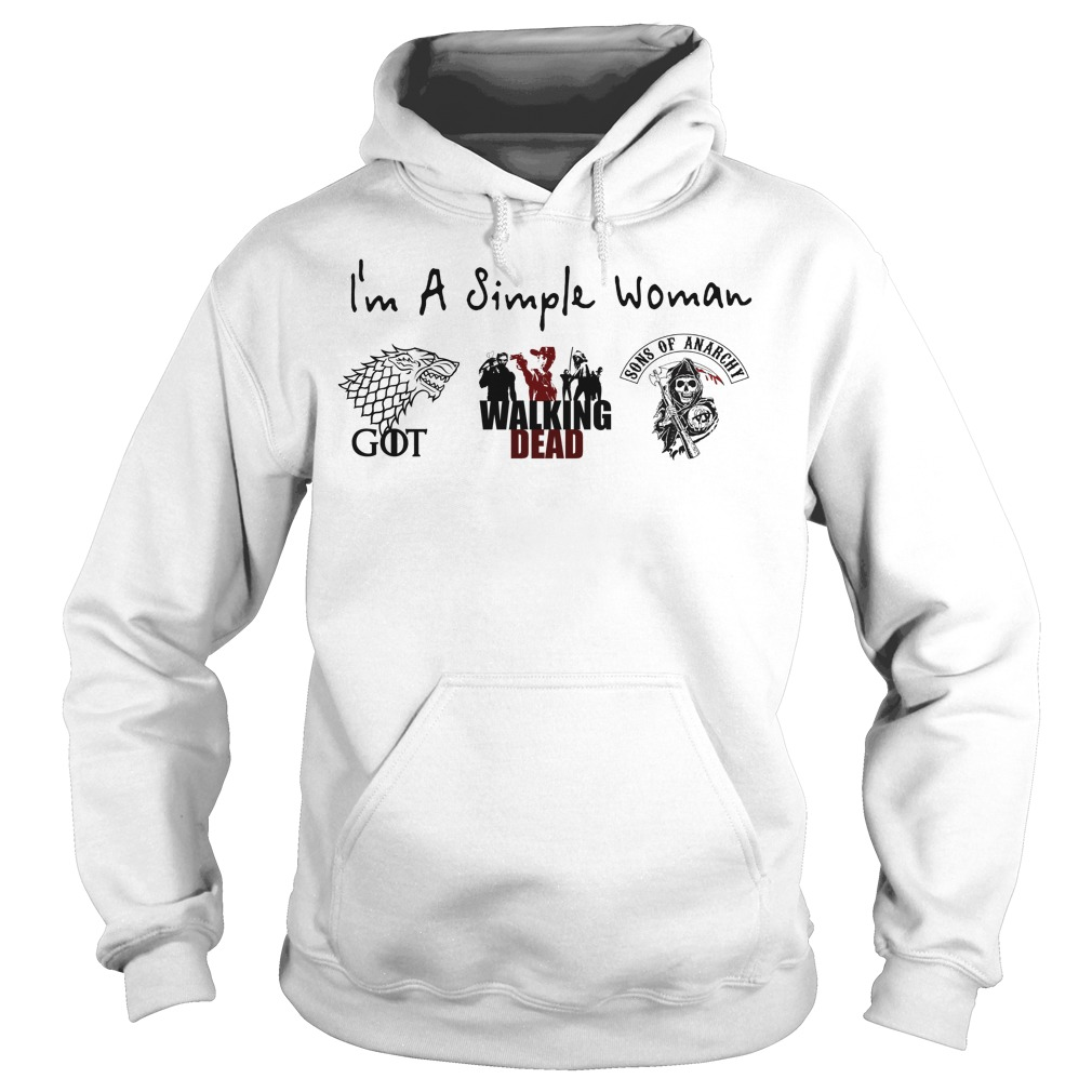 I'm a simple woman I love Game of Thrones Walking Dead and Sons of Anarchy Hoodie