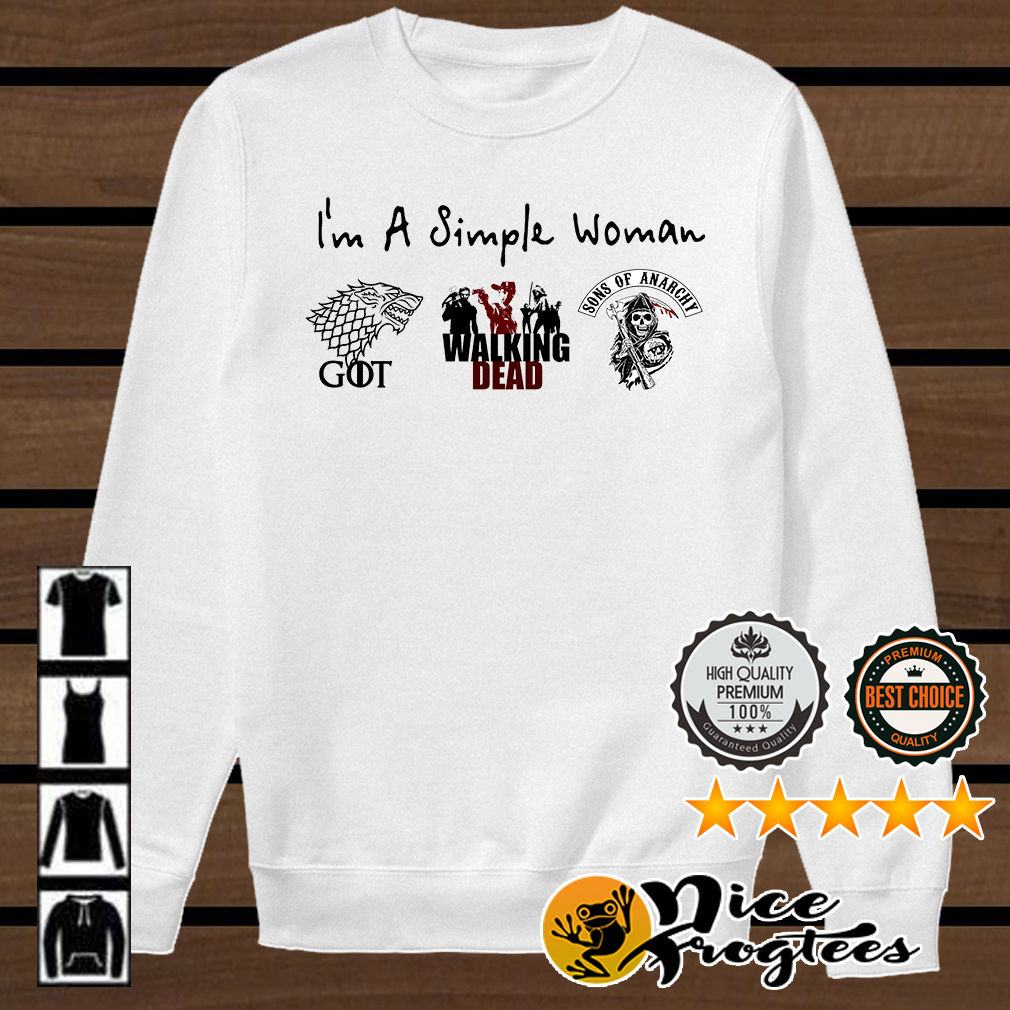 I'm a simple woman I love Game of Thrones Walking Dead and Sons of Anarchy shirt