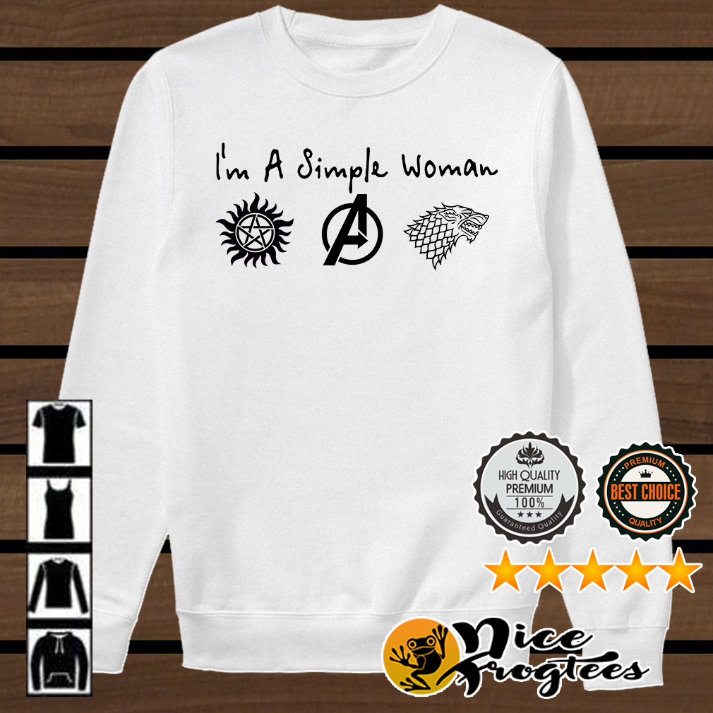 I'm a simple woman I love Supernatural Avengers and Game of Thrones shirt