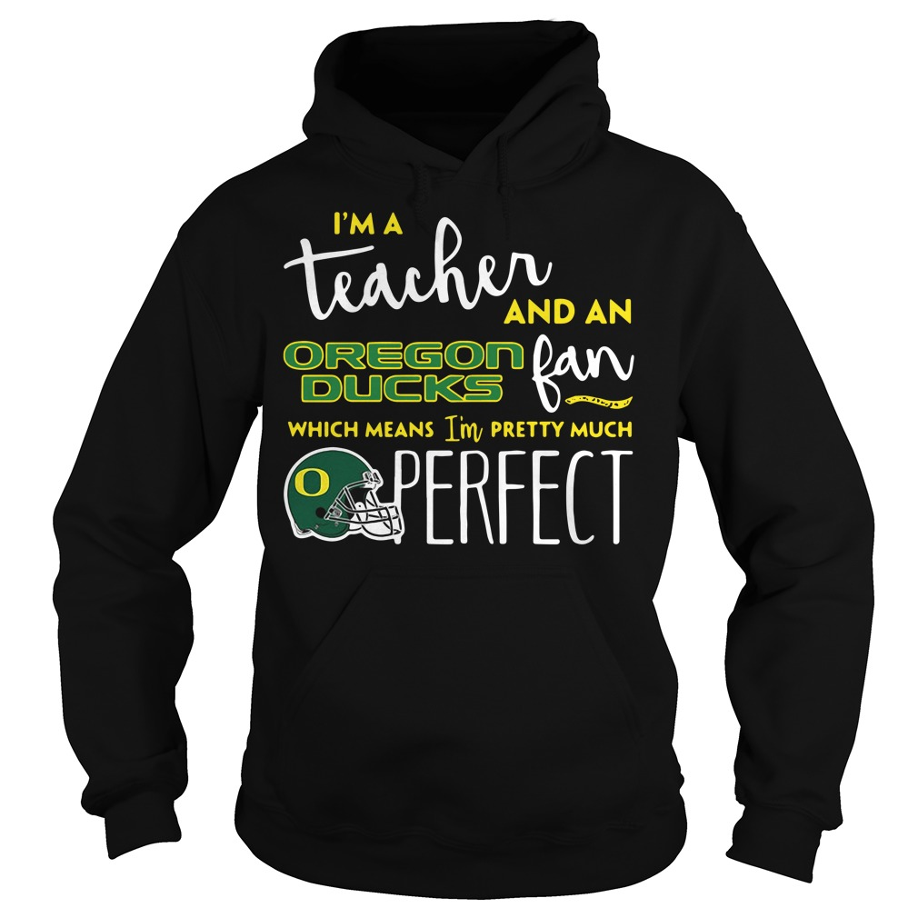 I'm a teacher and an Oregon Ducks fan which means I'm pretty Hoodie