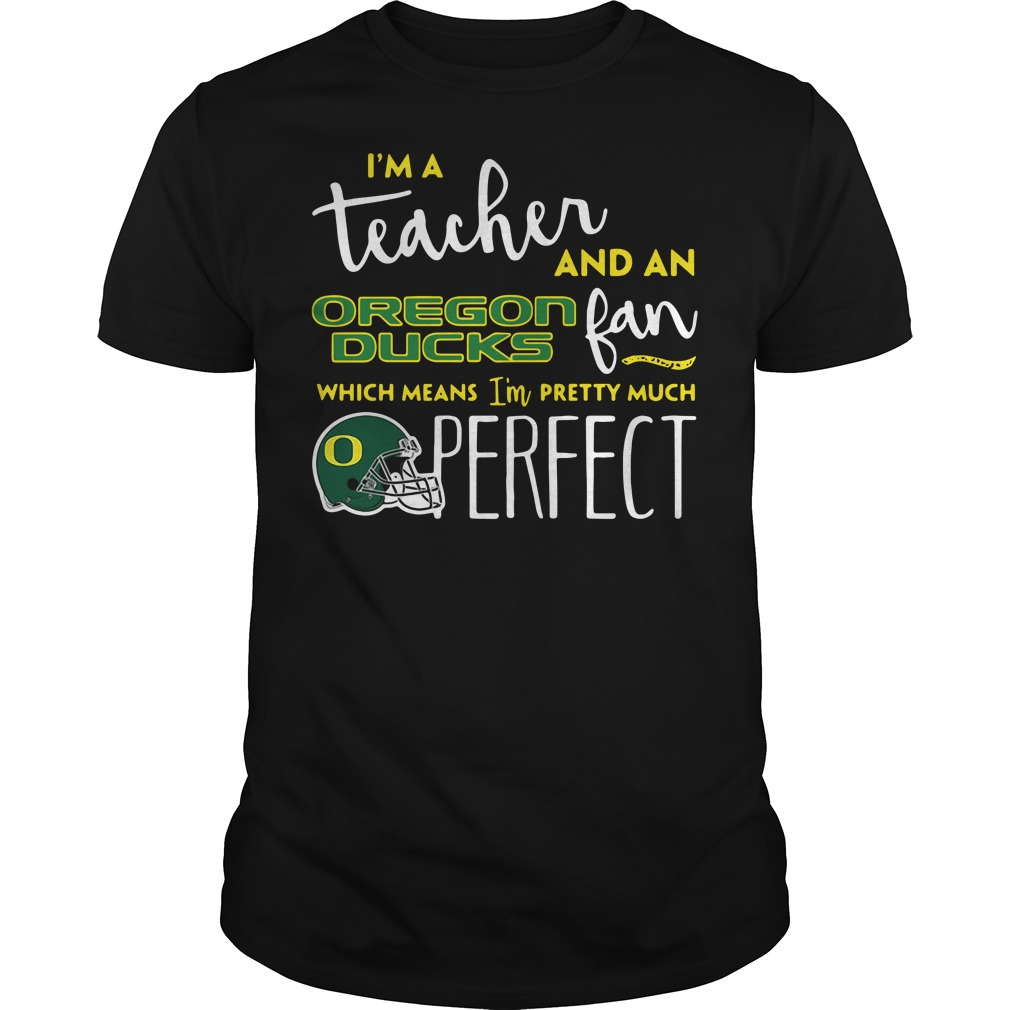 I'm a teacher and an Oregon Ducks fan which means I'm pretty shirt