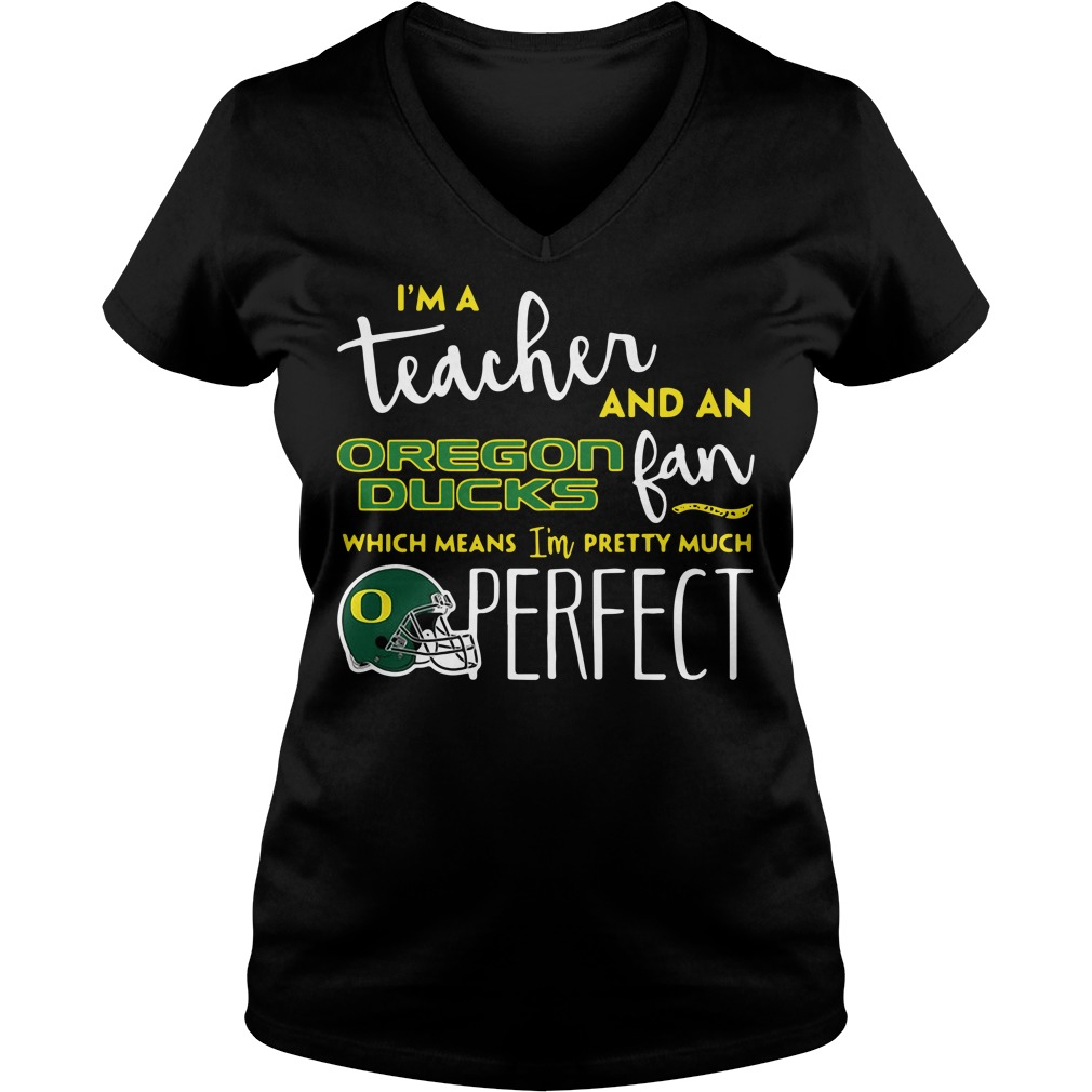 I'm a teacher and an Oregon Ducks fan which means I'm pretty V-neck T-shirt