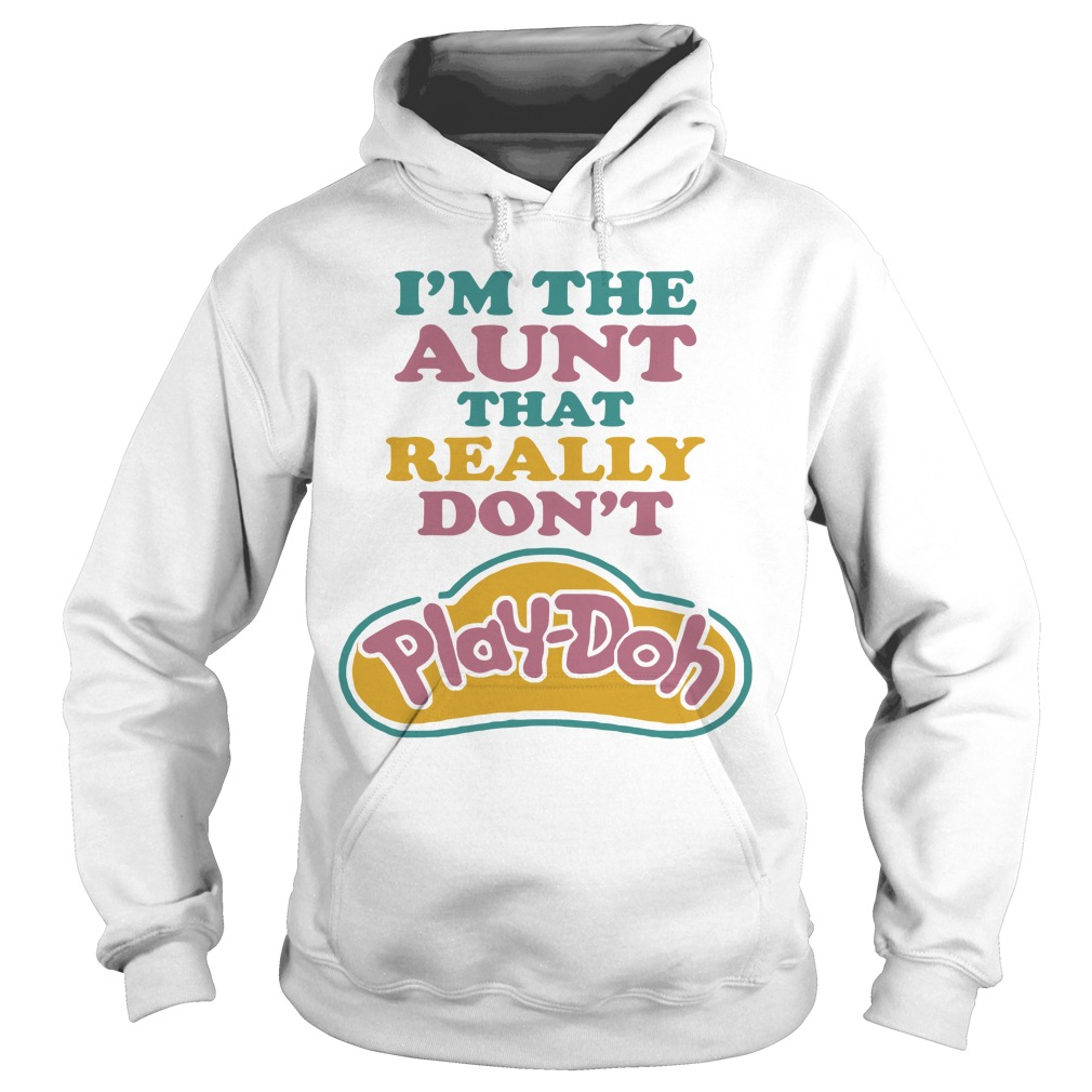 I'm the Aunt that really don't Play-Doh Hoodie