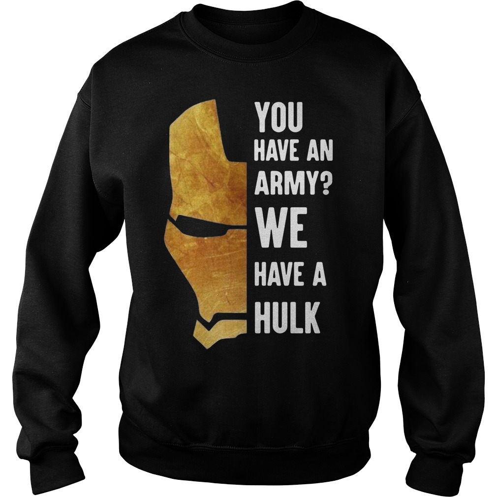Iron Man you have an army we have a Hulk Sweater