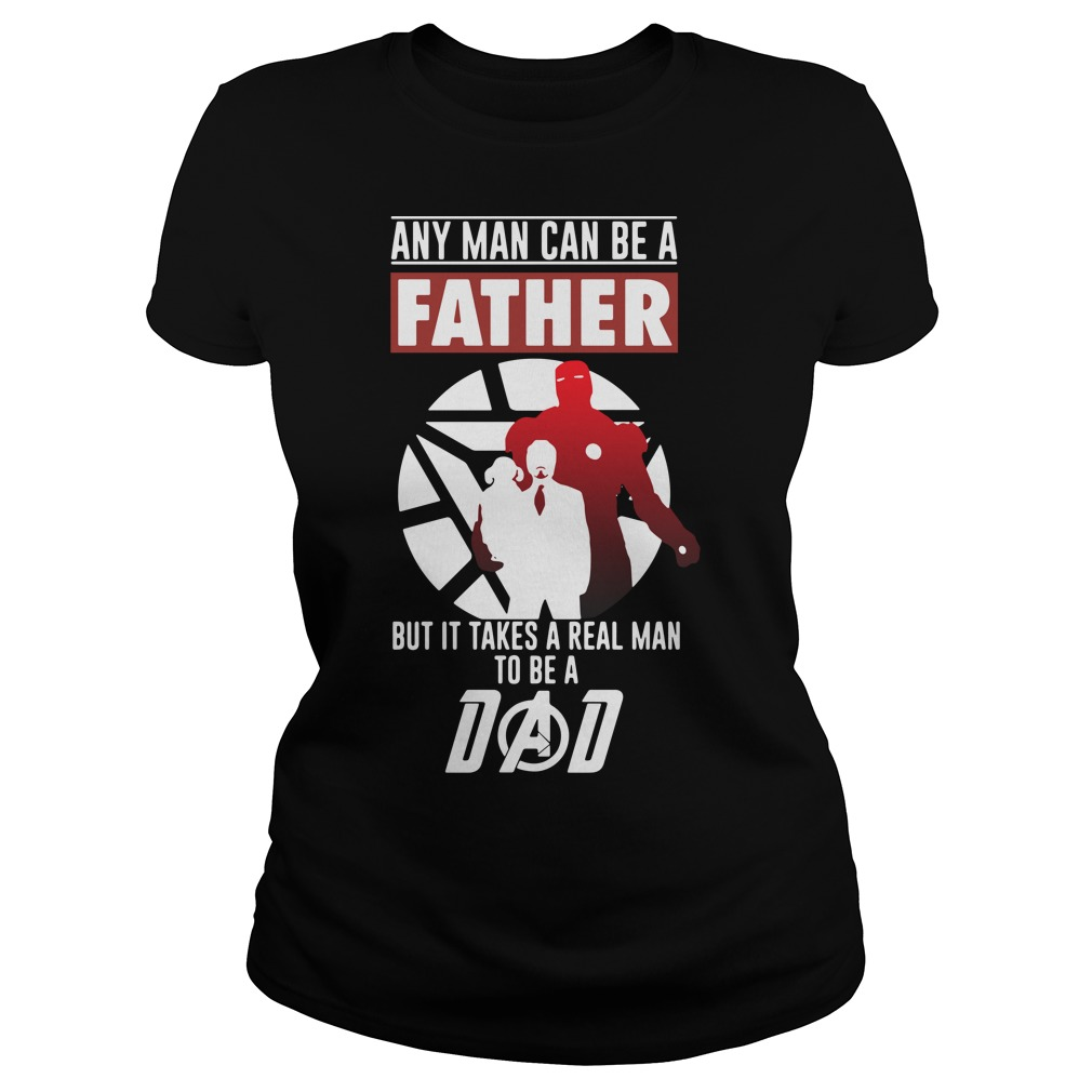 Iron Man any man can be a father but it takes a real man to be a dad Endgame Ladies tee