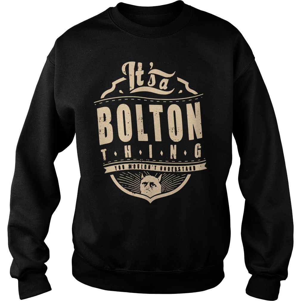It's a Bolton thing you wouldn't understand Sweater