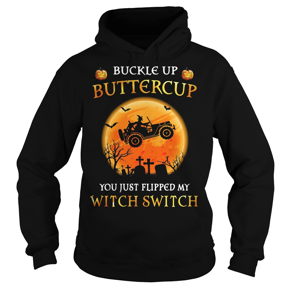 Jeep Halloween Buckle up buttercup you just flipped my witch switch Hoodie