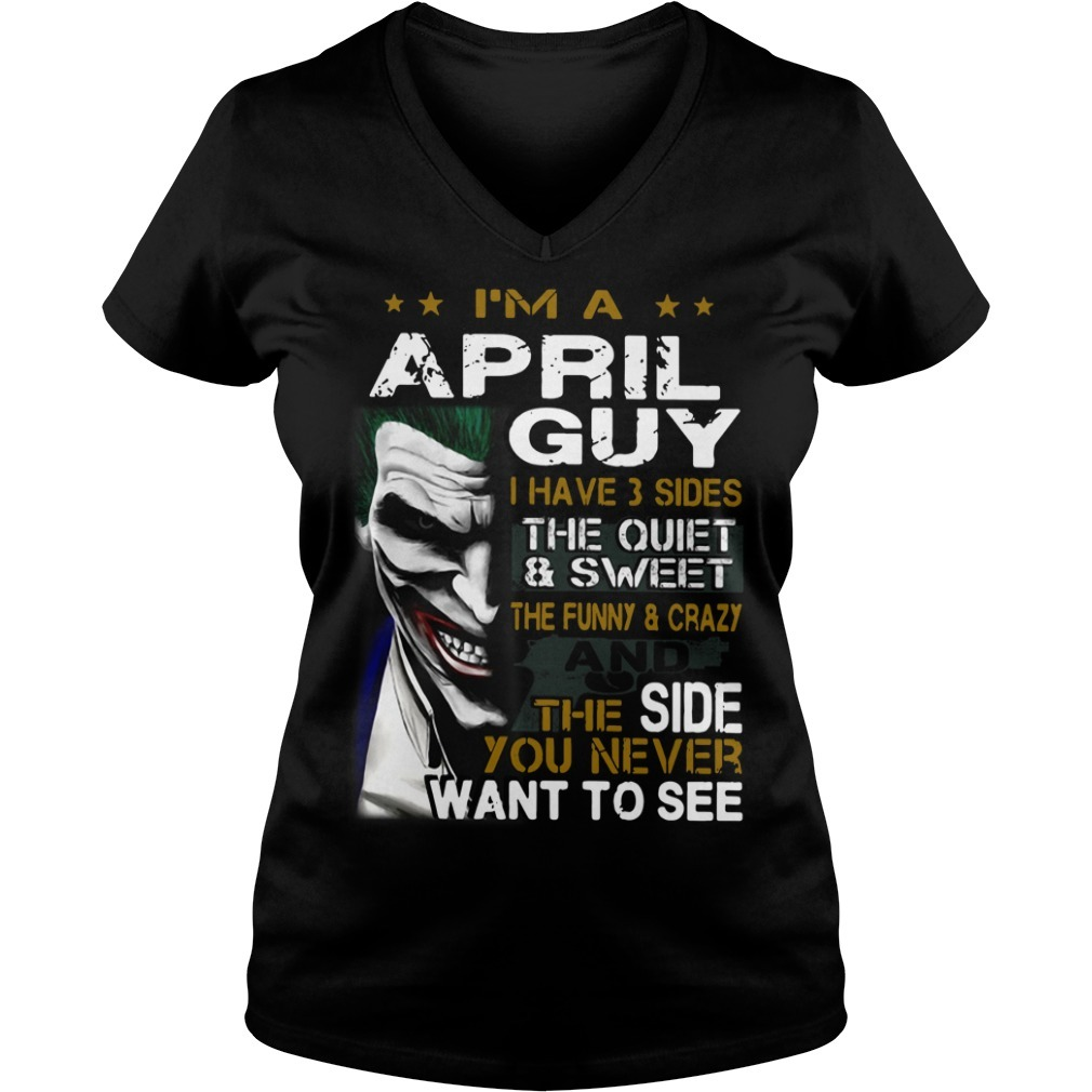 Joker I'm a April guy I have 3 sides the quiet and sweet the funny and crazy V-neck T-shirt