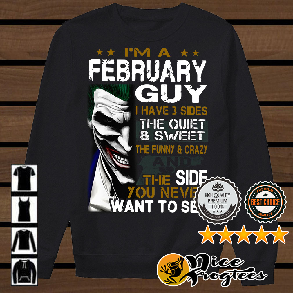 Joker I'm a February guy I have 3 sides the quiet and sweet the funny and crazy shirt