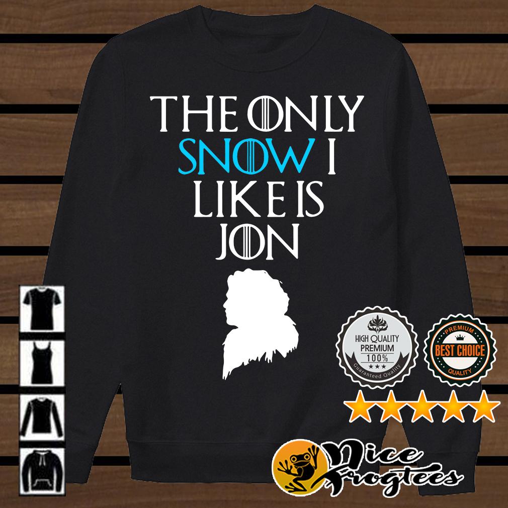 Jon Snow the only Snow I like is Jon Game of Thrones shirt