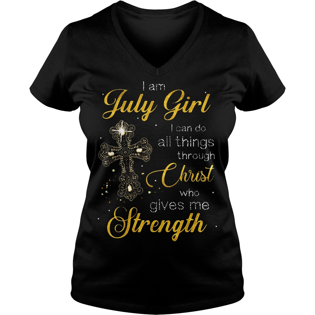 I am July girl I can do all things through Christ who gives me strength V-neck t-shirt