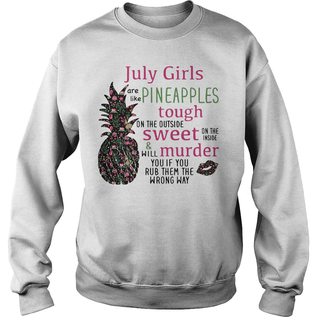 July girls are like Pineapples tough on the outside sweet Sweater