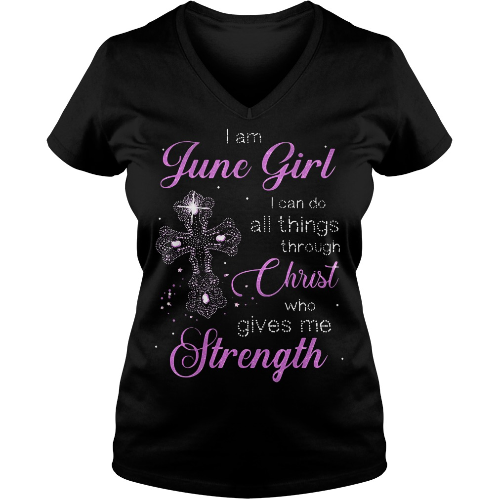 I am June girl I can do all things through Christ who gives me strength V-neck t-shirt
