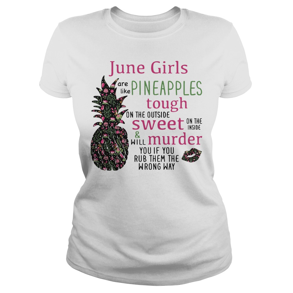 June girls are like Pineapples tough on the outside sweet shirt