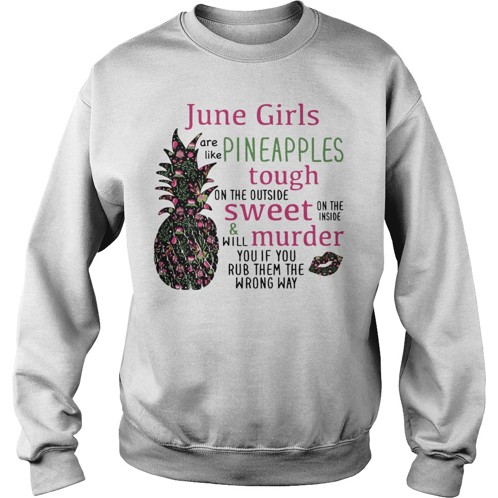 June girls are like Pineapples tough on the outside sweet Sweater