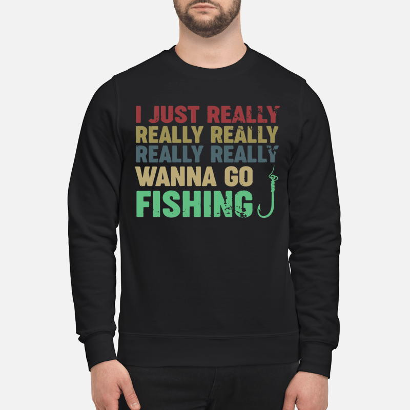 I just really really really really really wanna go fishing Sweater
