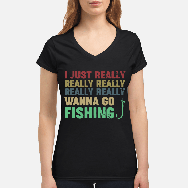 I just really really really really really wanna go fishing V-neck t-shirt