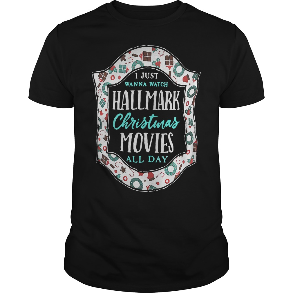 I just wanna watch Hallmark Christmas movies all day shirt