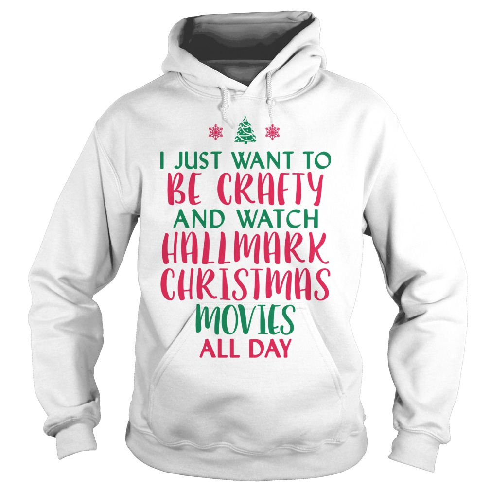 I just want to be crafty and watch Hallmark Christmas ugly Hoodie