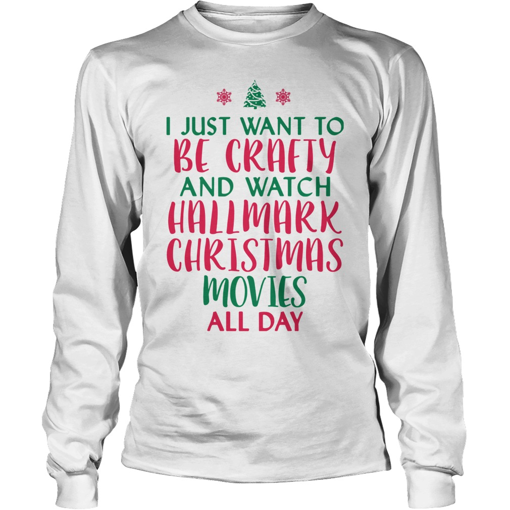 I just want to be crafty and watch Hallmark Christmas ugly Longsleeve tee