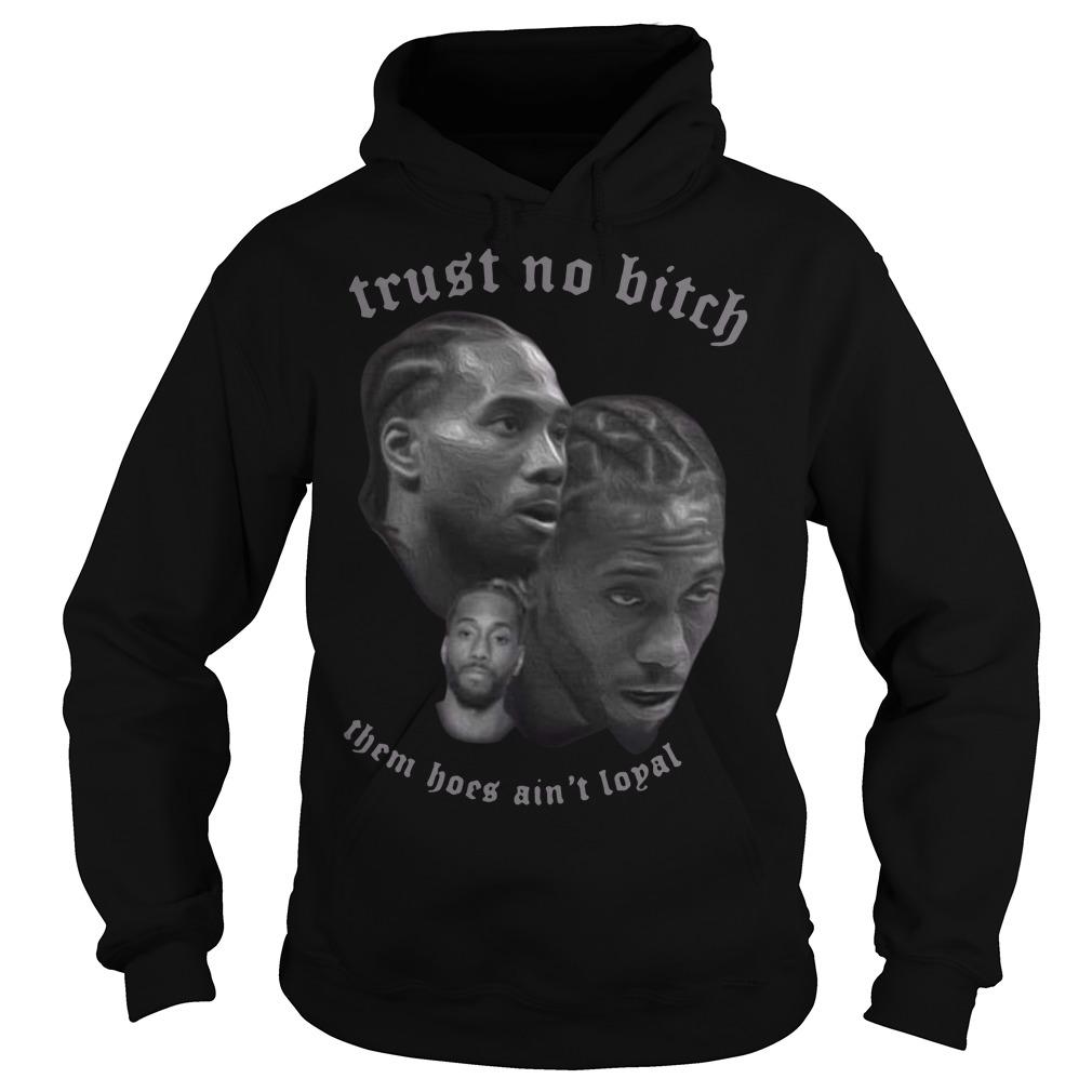 Kawhi Leonard trust no bitch them hoes ain't loyal Hoodie