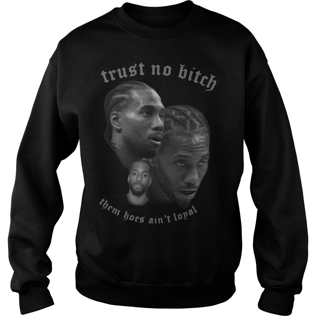 Kawhi Leonard trust no bitch them hoes ain't loyal Sweater
