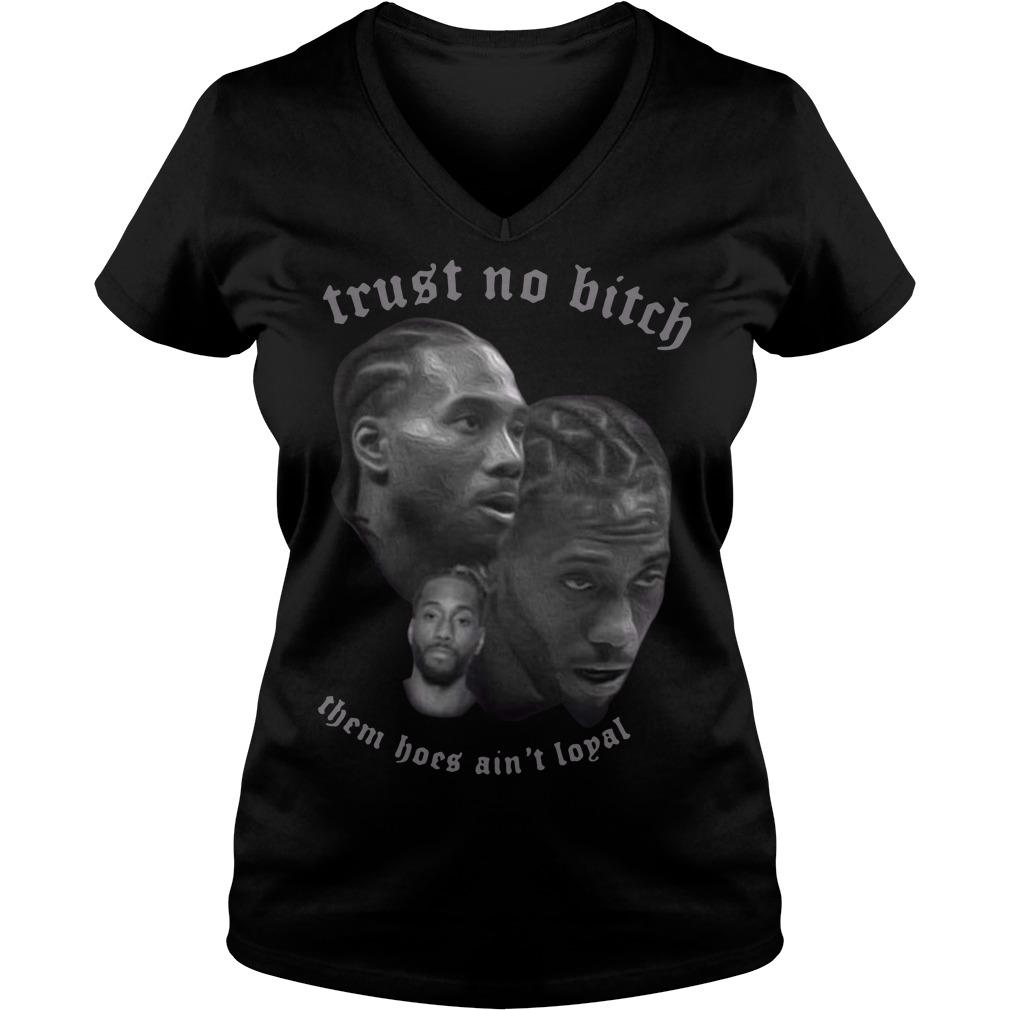 Kawhi Leonard trust no bitch them hoes ain't loyal V-neck t-shirt