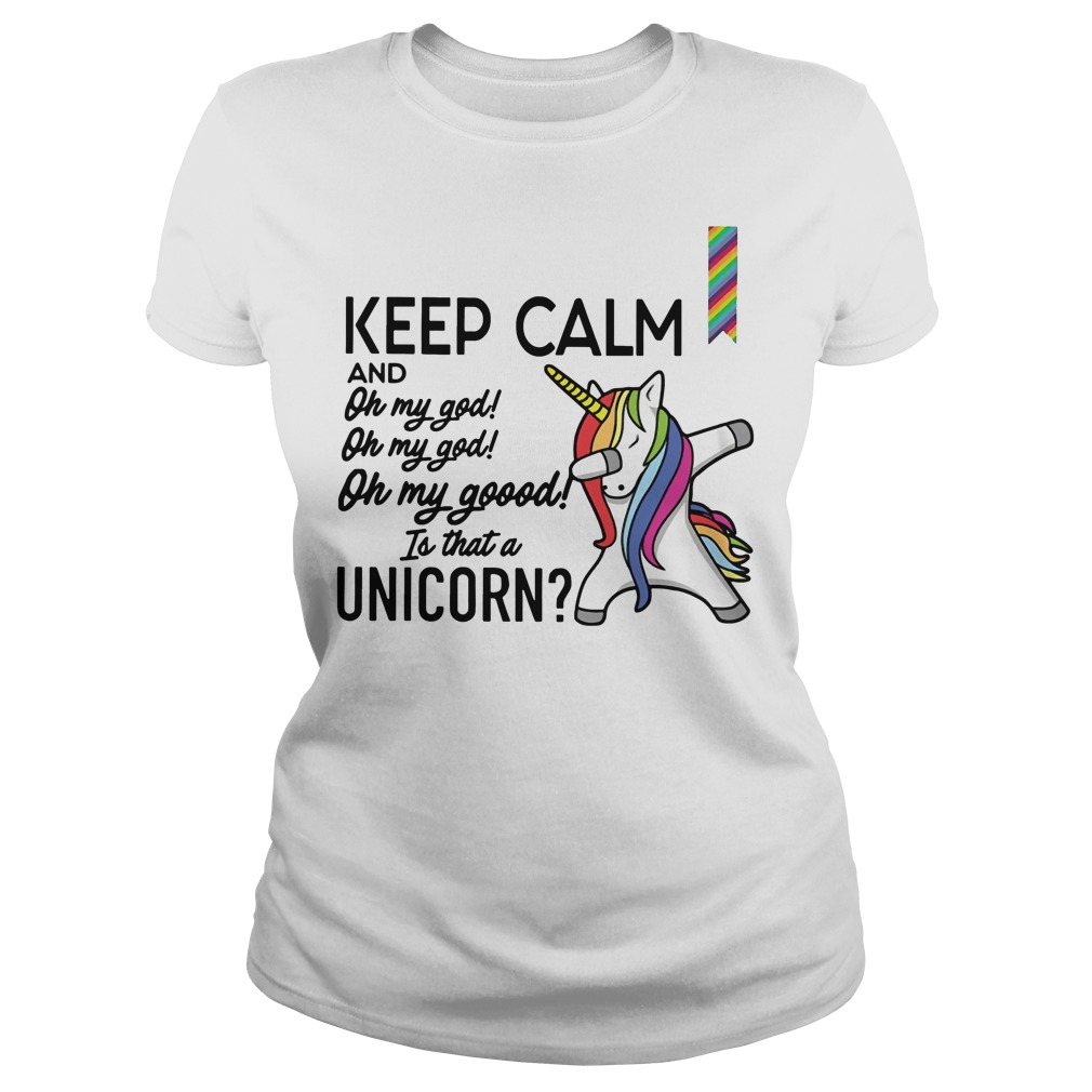 Keep calm and oh my god is that a Unicorn shirt