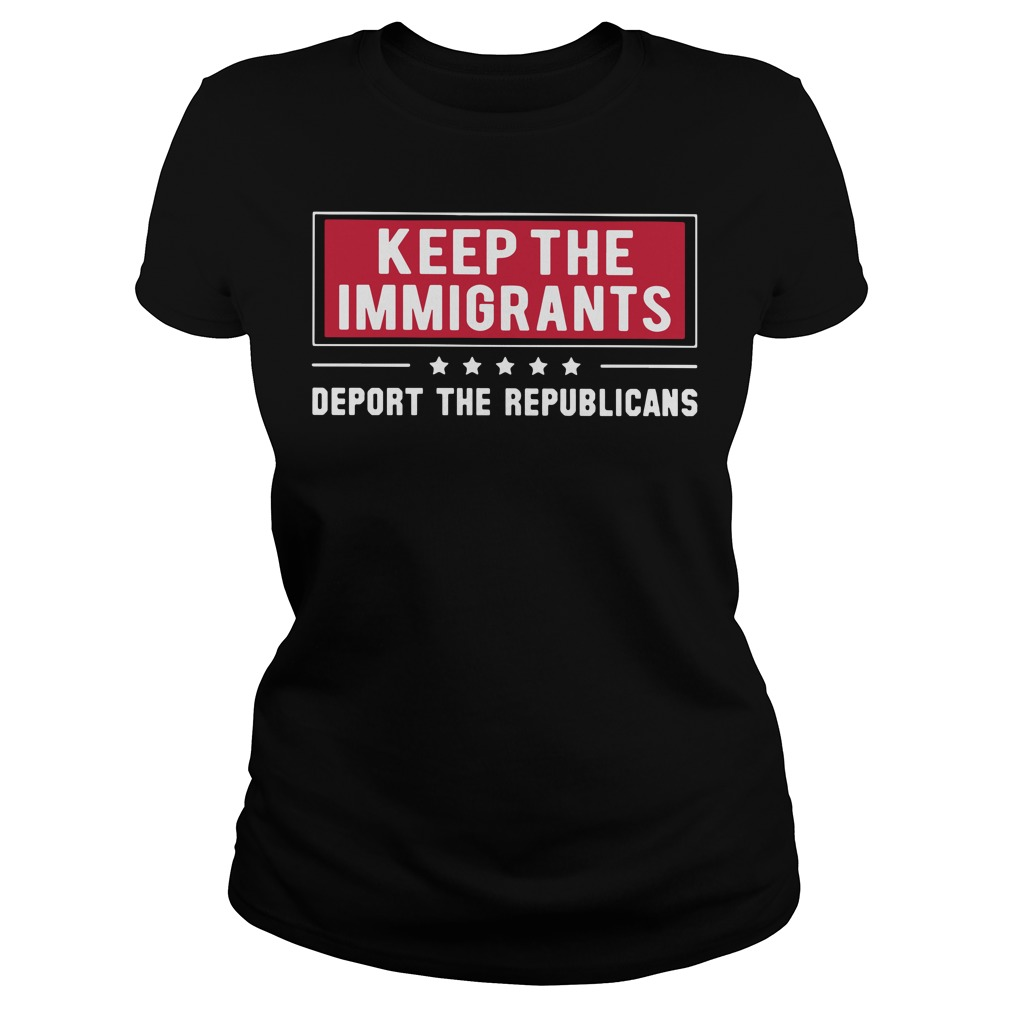 Keep the Immigrants deport the republicans Ladies tee
