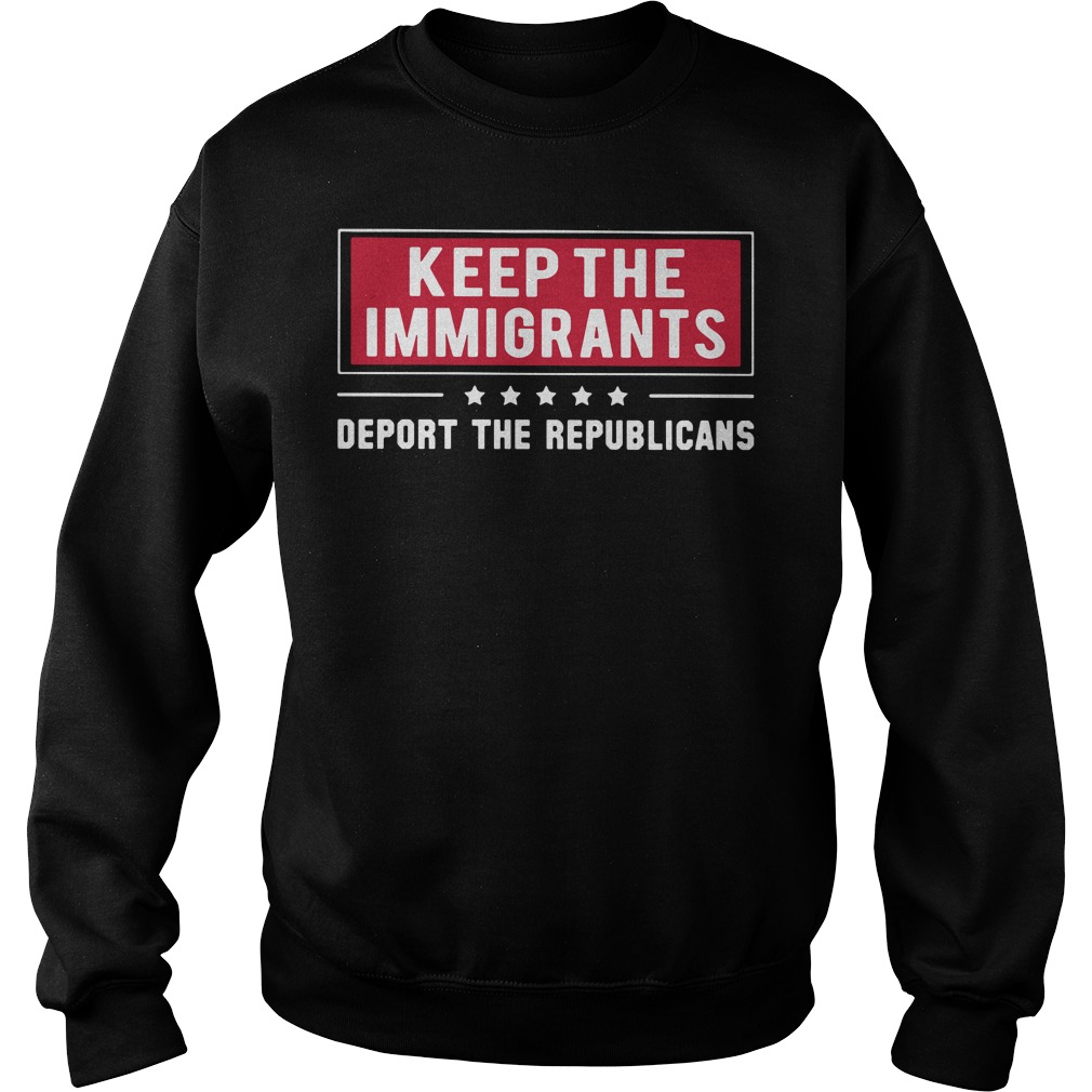 Keep the Immigrants deport the republicans Sweater