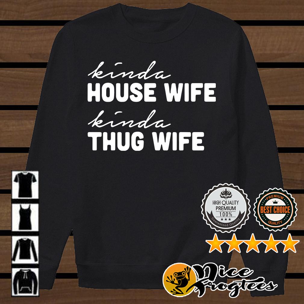 Kinda house wife kinda thug wife shirt