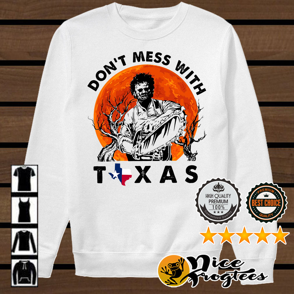 Leatherface don't mess with Texas shirt
