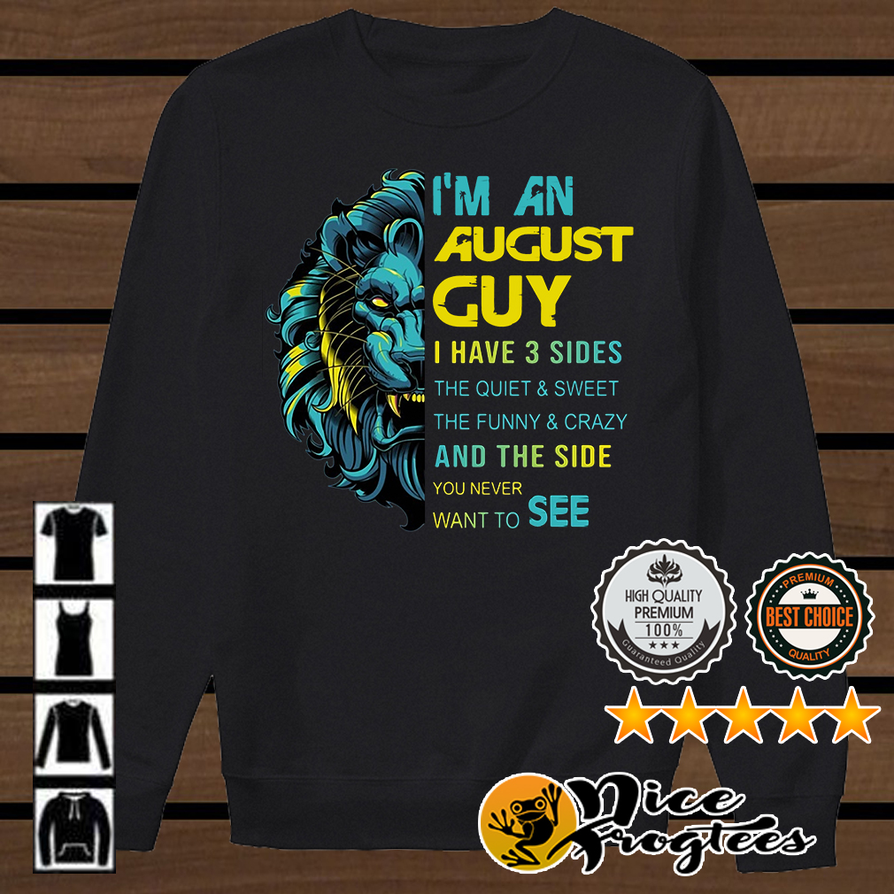 Leo I'm an August guy I have 3 sides the quiet and sweet shirt