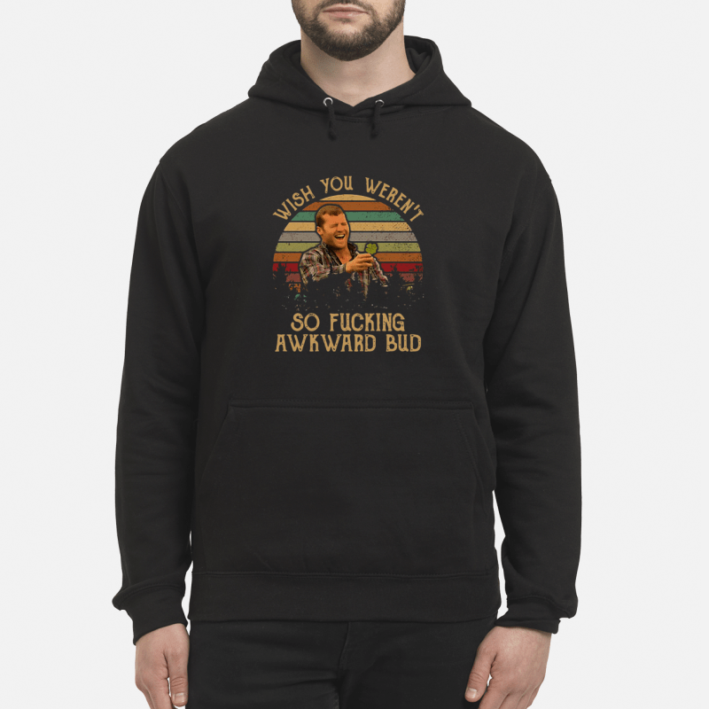 Letterkenny Wayne wish you weren't so fucking awkward bud retro Hoodie