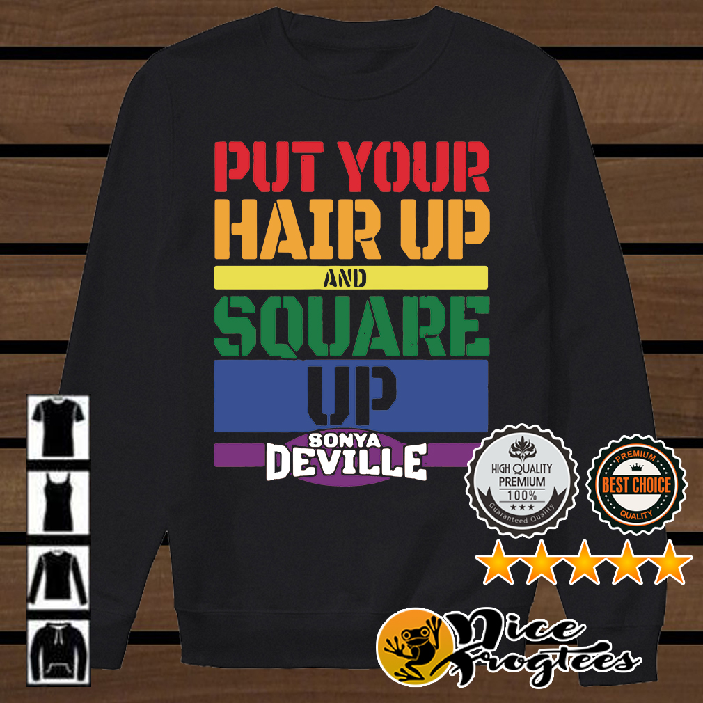 LGBT put your hair up and square up Sonya Deville shirt