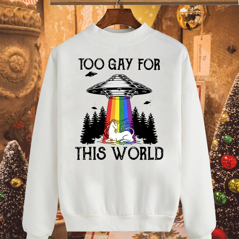 LGBT UFO Unicorn too gay for this world shirt