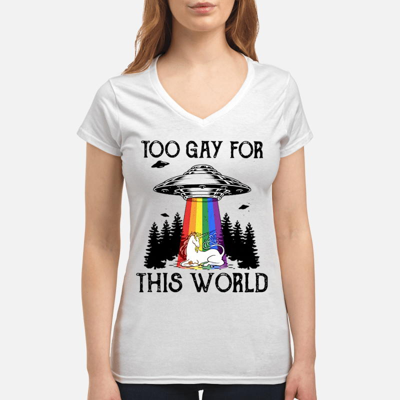 LGBT UFO Unicorn too gay for this world V-neck t-shirtLGBT UFO Unicorn too gay for this world V-neck t-shirt