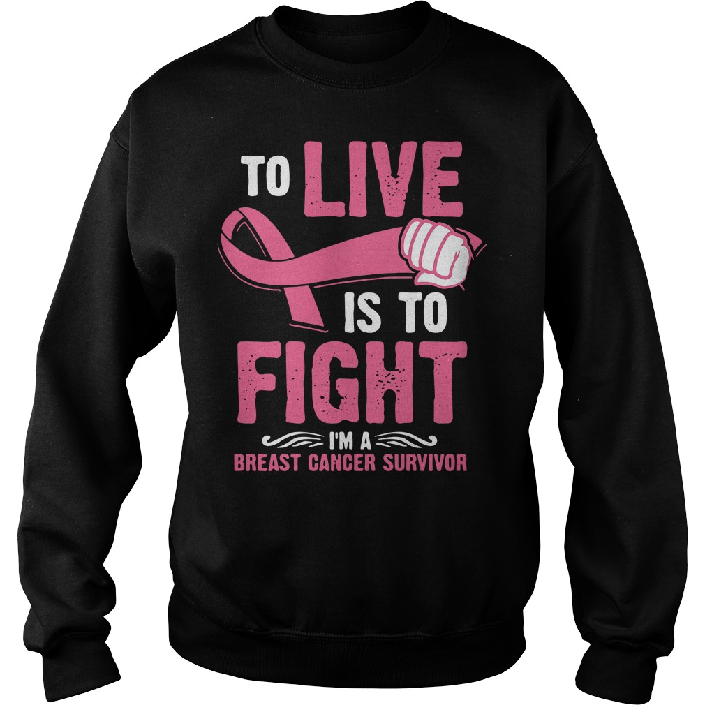 To live is to fight I'm a breast Cancer survivor Sweater