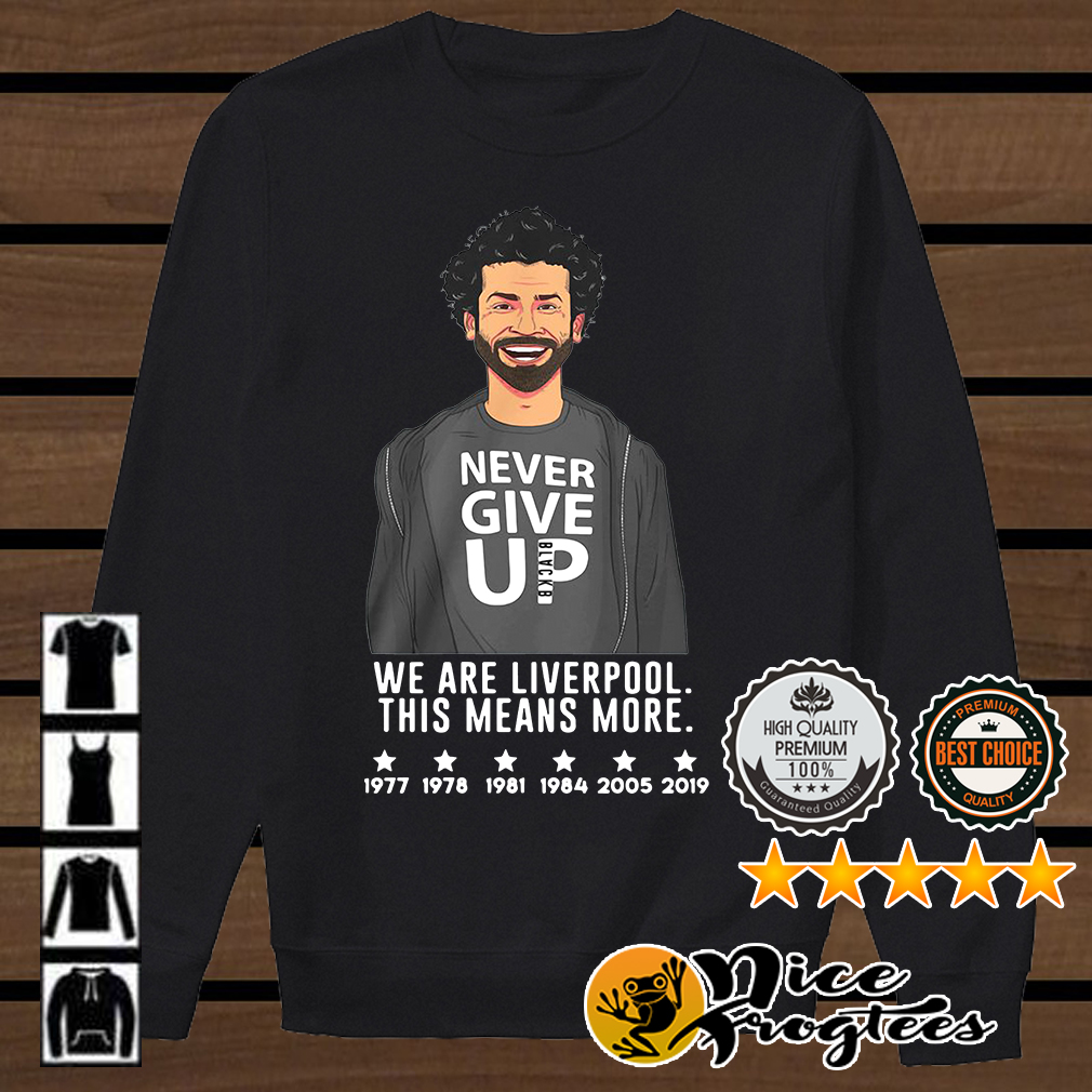 Liverpool Mo Salah never give up we are Liverpool this means more Blackb shirt