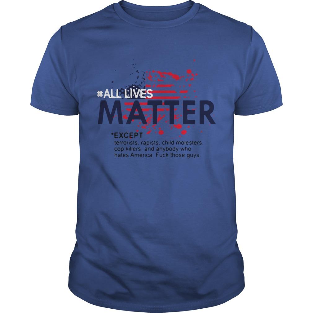 #all lives matter except rerrorists rapists child molesters cop killers shirt