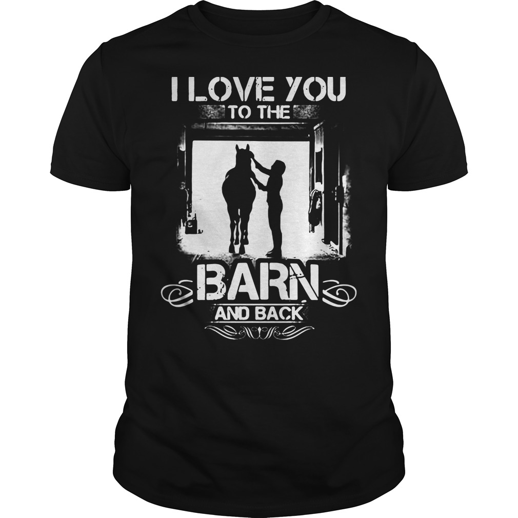 I love you to the barn and back shirt hoodie sweater and for I love you t shirts