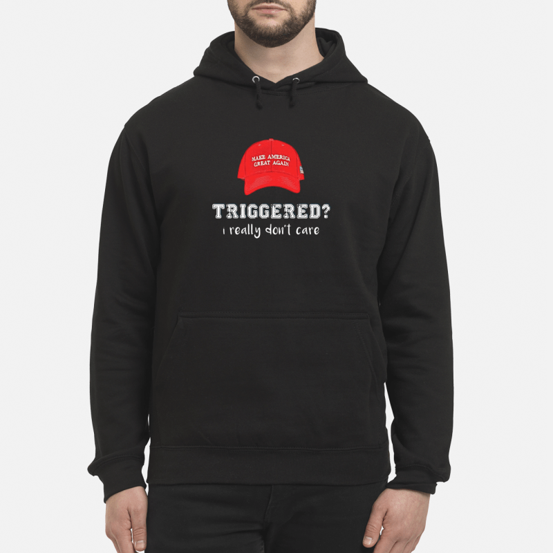 Make America great again hat triggered I really don't care Hoodie