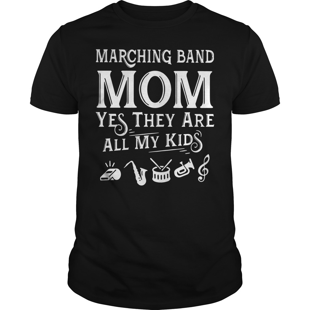 Marching band mom yes they are all my kids Guys shirt