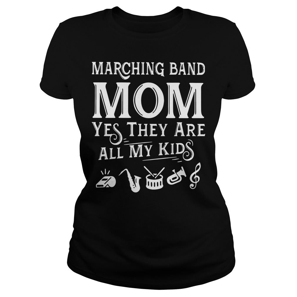 Marching band mom yes they are all my kids shirt